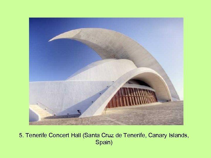 5. Tenerife Concert Hall (Santa Cruz de Tenerife, Canary Islands, Spain)