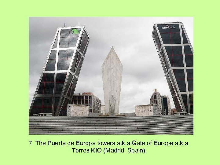 7. The Puerta de Europa towers a. k. a Gate of Europe a. k.