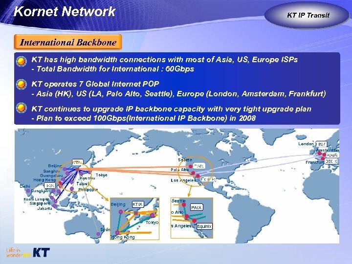 Kornet Network KT IP Transit KT as Global Carrier International Backbone KT has high