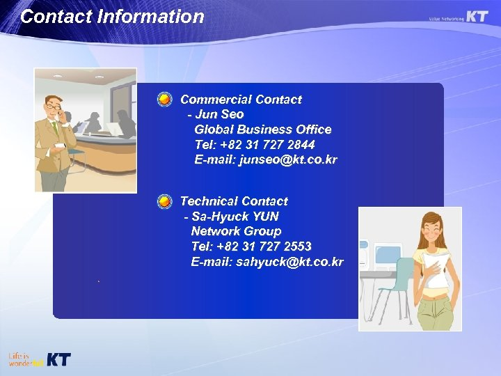 Contact Information Commercial Contact - Jun Seo Global Business Office Tel: +82 31 727