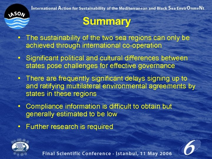 Summary • The sustainability of the two sea regions can only be achieved through