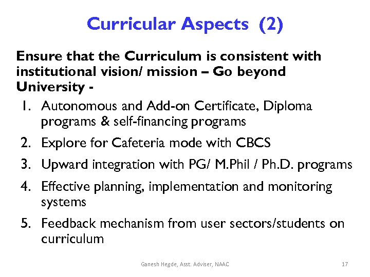 Curricular Aspects (2) Ensure that the Curriculum is consistent with institutional vision/ mission –