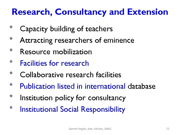 Research, Consultancy and Extension * * * * Capacity building of teachers Attracting researchers