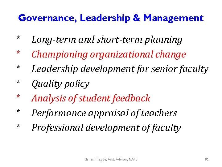 Governance, Leadership & Management * * * * Long-term and short-term planning Championing organizational
