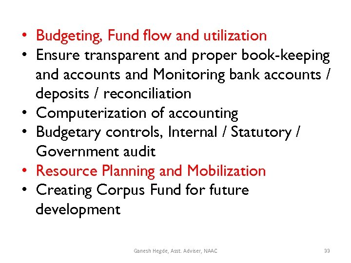 • Budgeting, Fund flow and utilization • Ensure transparent and proper book-keeping and