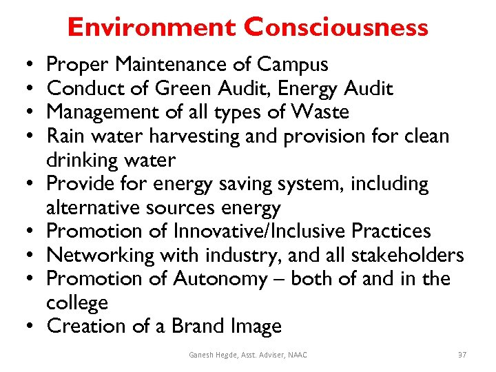 Environment Consciousness • • • Proper Maintenance of Campus Conduct of Green Audit, Energy