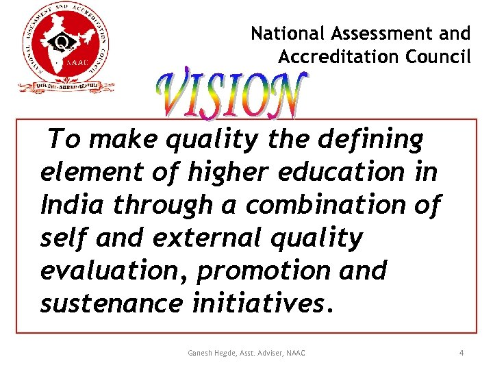National Assessment and Accreditation Council To make quality the defining element of higher education