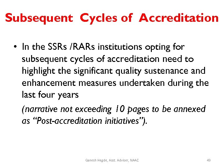 Subsequent Cycles of Accreditation • In the SSRs /RARs institutions opting for subsequent cycles