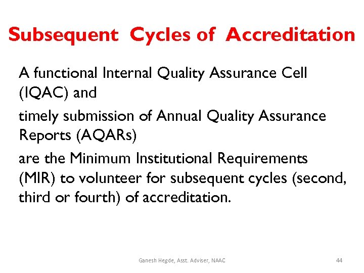 Subsequent Cycles of Accreditation A functional Internal Quality Assurance Cell (IQAC) and timely submission