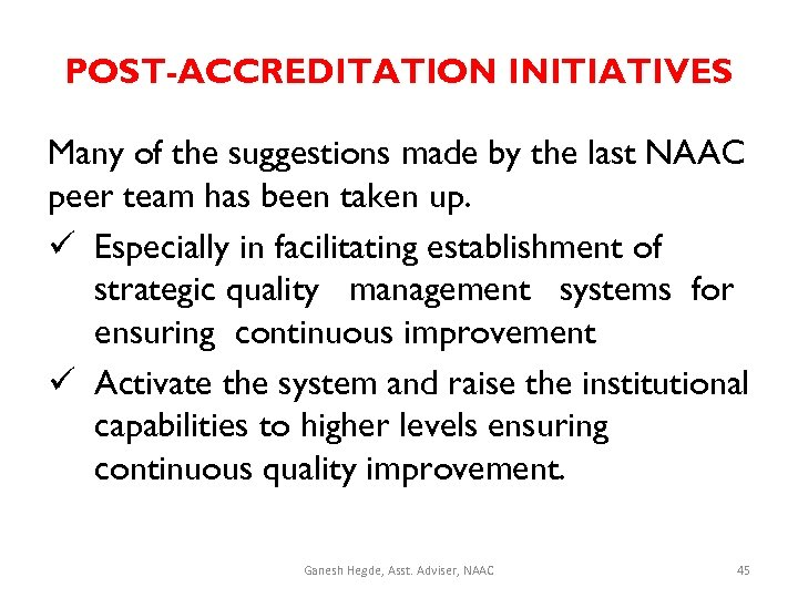 POST-ACCREDITATION INITIATIVES Many of the suggestions made by the last NAAC peer team has