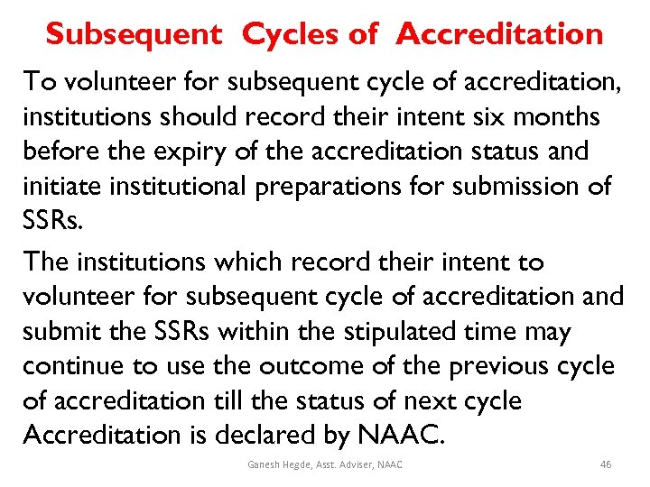 Subsequent Cycles of Accreditation To volunteer for subsequent cycle of accreditation, institutions should record