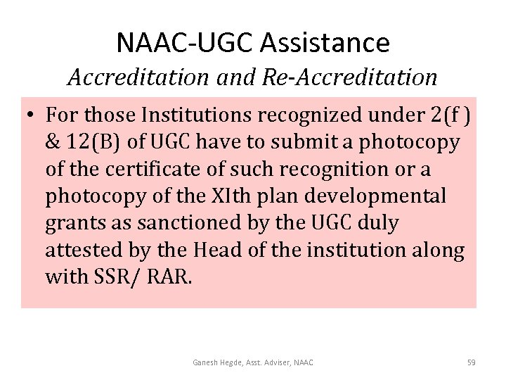 NAAC-UGC Assistance Accreditation and Re-Accreditation • For those Institutions recognized under 2(f ) &
