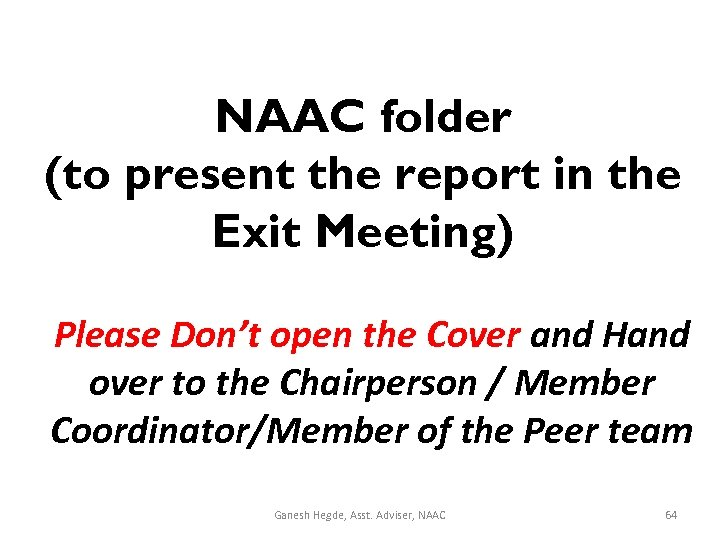 NAAC folder (to present the report in the Exit Meeting) Please Don't open the
