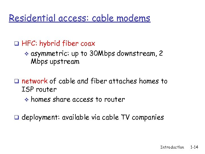 Residential access: cable modems q HFC: hybrid fiber coax v asymmetric: up to 30