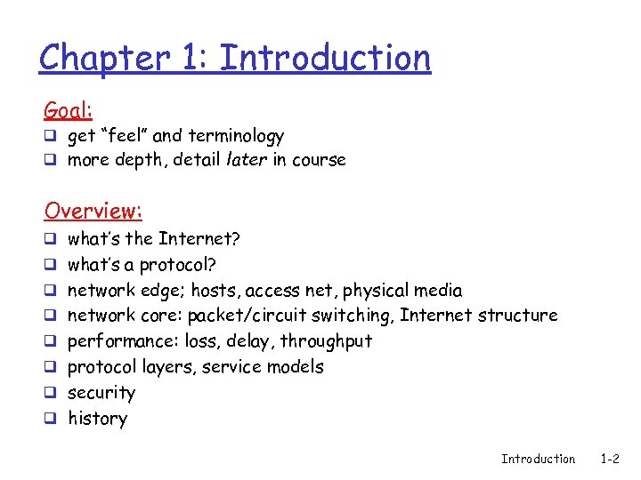 """Chapter 1: Introduction Goal: q get """"feel"""" and terminology q more depth, detail later"""