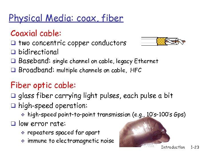 Physical Media: coax, fiber Coaxial cable: q two concentric copper conductors q bidirectional q