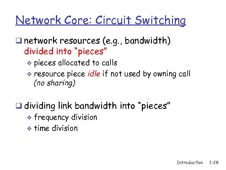 """Network Core: Circuit Switching q network resources (e. g. , bandwidth) divided into """"pieces"""""""