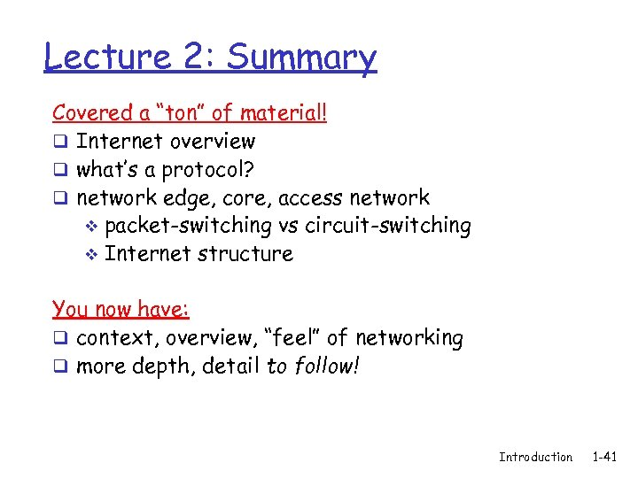 """Lecture 2: Summary Covered a """"ton"""" of material! q Internet overview q what's a"""