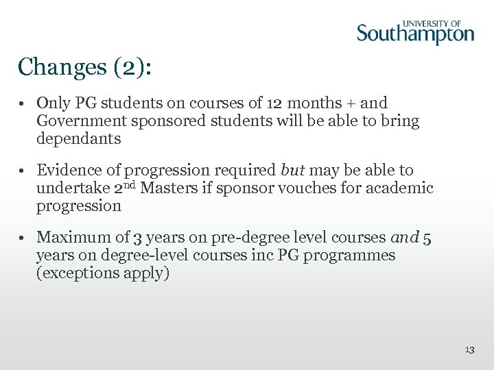 Changes (2): • Only PG students on courses of 12 months + and Government