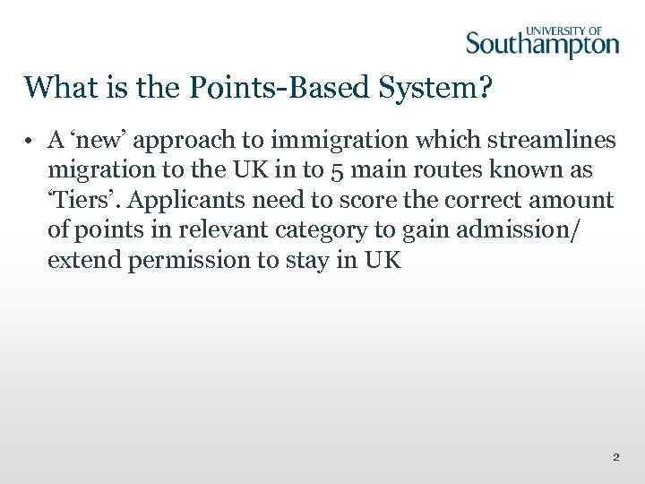 What is the Points-Based System? • A 'new' approach to immigration which streamlines migration