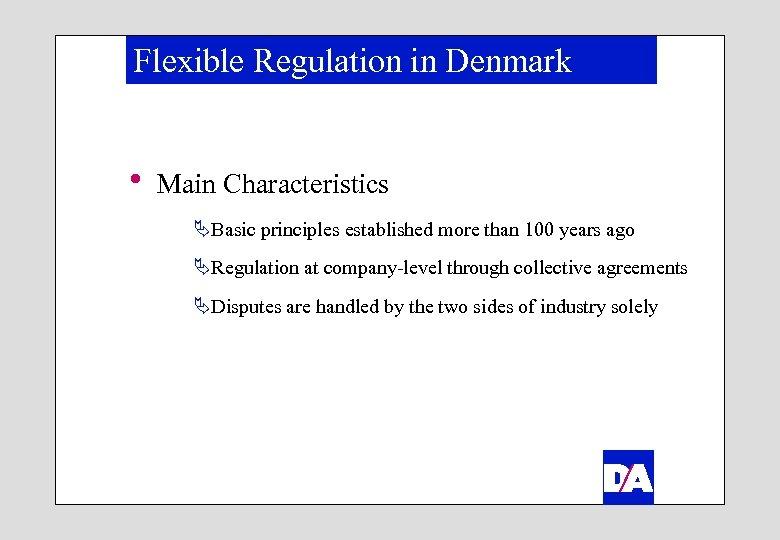Flexible Regulation in Denmark h Main Characteristics ÄBasic principles established more than 100 years