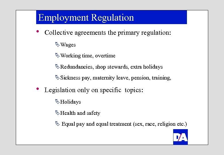 Employment Regulation h Collective agreements the primary regulation: ÄWages ÄWorking time, overtime ÄRedundancies, shop