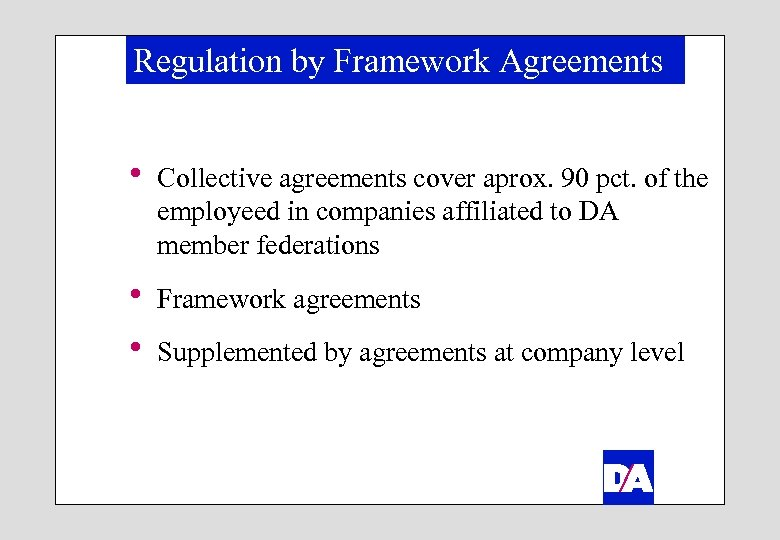 Regulation by Framework Agreements h Collective agreements cover aprox. 90 pct. of the employeed