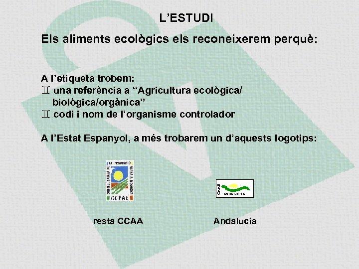 """L'ESTUDI Els aliments ecològics els reconeixerem perquè: A l'etiqueta trobem: una referència a """"Agricultura"""