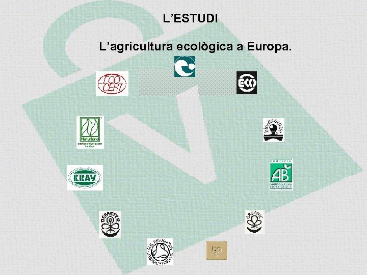 L'ESTUDI L'agricultura ecològica a Europa.
