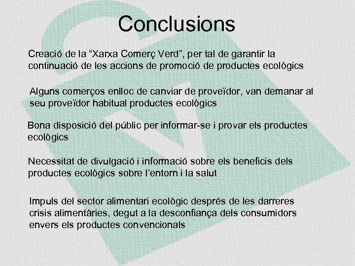 """Conclusions Creació de la """"Xarxa Comerç Verd"""", per tal de garantir la continuació de"""