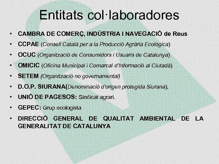Entitats col·laboradores • CAMBRA DE COMERÇ, INDÚSTRIA I NAVEGACIÓ de Reus • CCPAE (Consell