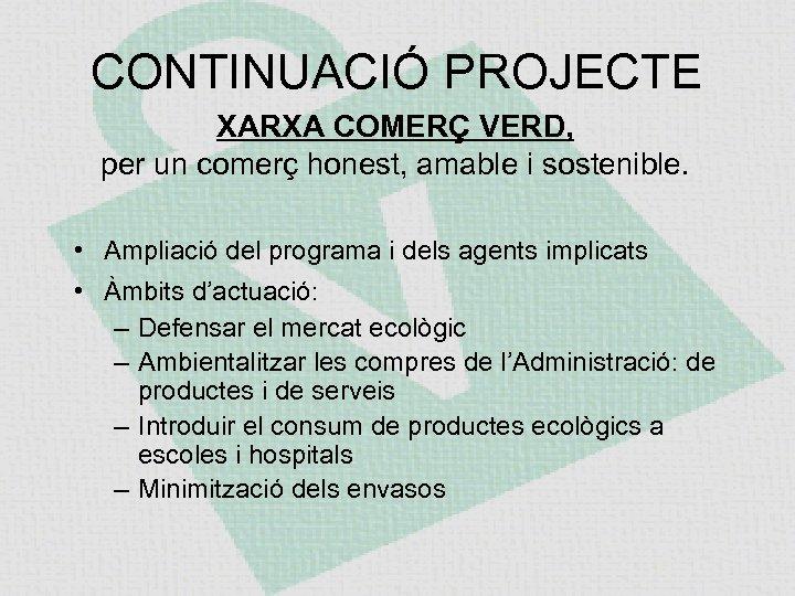 CONTINUACIÓ PROJECTE XARXA COMERÇ VERD, per un comerç honest, amable i sostenible. • Ampliació
