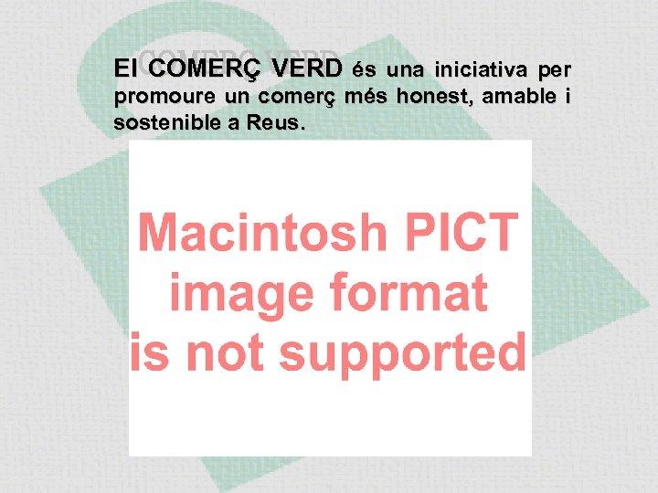 El COMERÇ VERD és una iniciativa per promoure un comerç més honest, amable i