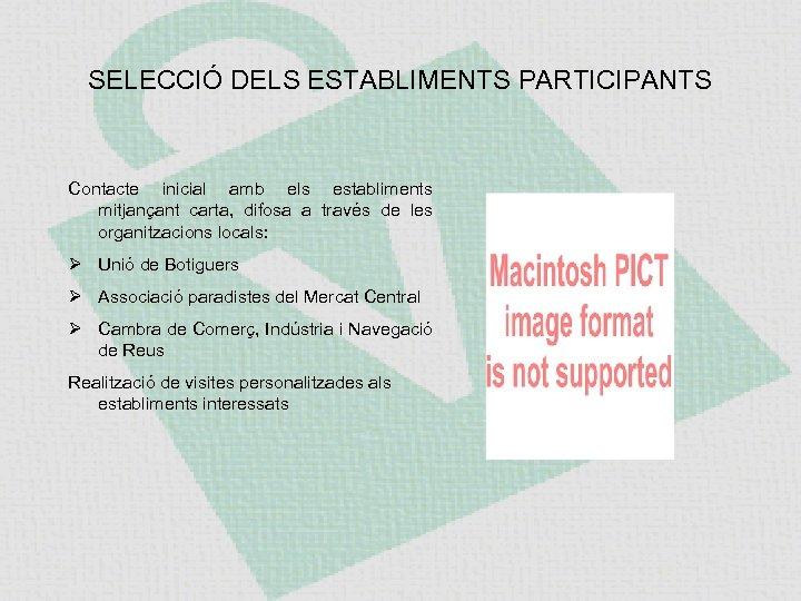 SELECCIÓ DELS ESTABLIMENTS PARTICIPANTS Contacte inicial amb els establiments mitjançant carta, difosa a través
