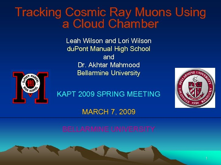 Tracking Cosmic Ray Muons Using a Cloud Chamber Leah Wilson and Lori Wilson du.