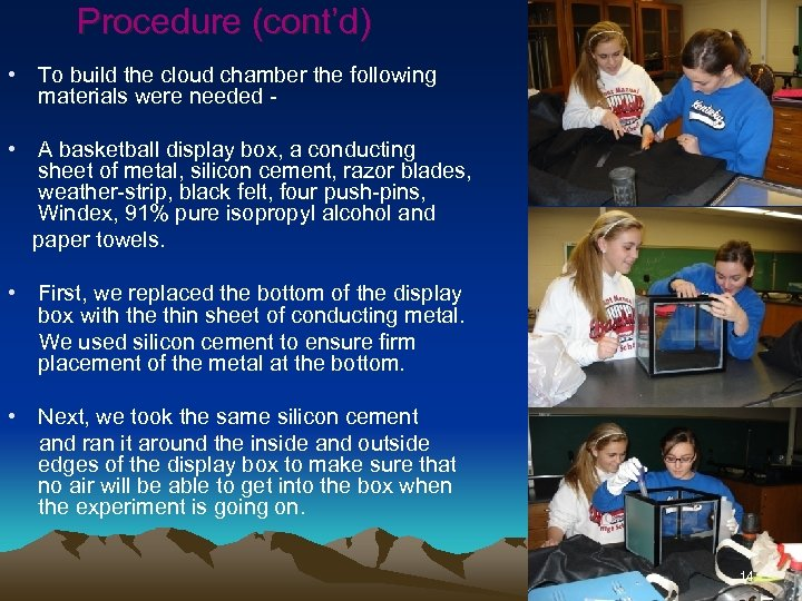 Procedure (cont'd) • To build the cloud chamber the following materials were needed •