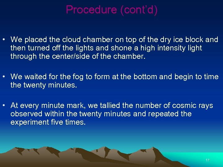 Procedure (cont'd) • We placed the cloud chamber on top of the dry ice