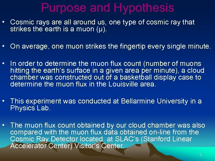 Purpose and Hypothesis • Cosmic rays are all around us, one type of cosmic