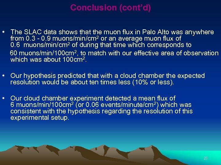 Conclusion (cont'd) • The SLAC data shows that the muon flux in Palo Alto