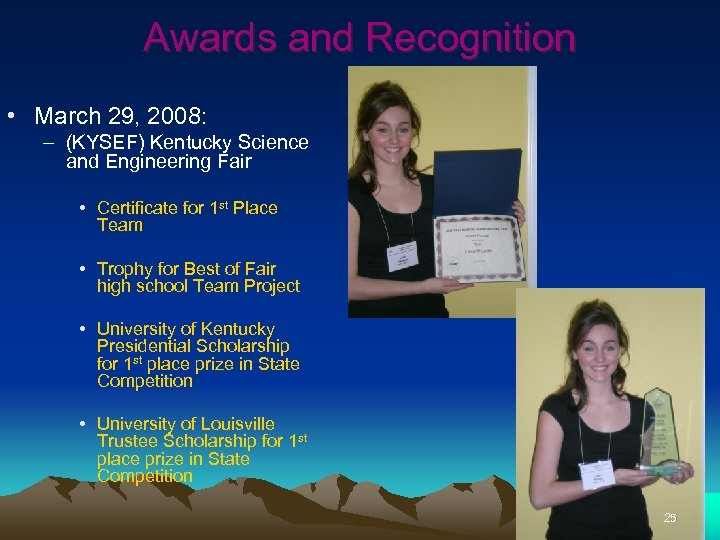 Awards and Recognition • March 29, 2008: – (KYSEF) Kentucky Science and Engineering Fair