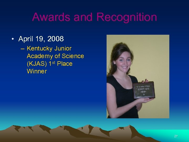 Awards and Recognition • April 19, 2008 – Kentucky Junior Academy of Science (KJAS)