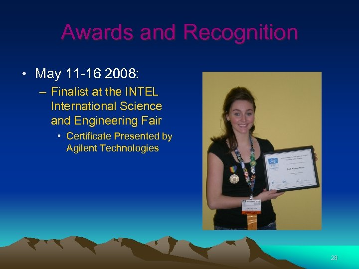 Awards and Recognition • May 11 -16 2008: – Finalist at the INTEL International