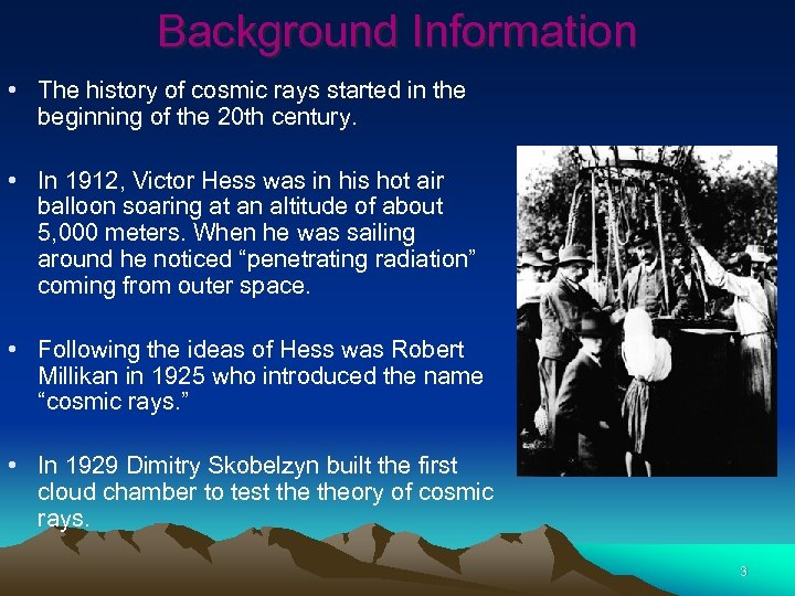 Background Information • The history of cosmic rays started in the beginning of the