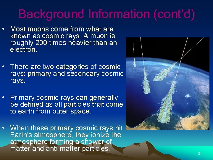 Background Information (cont'd) • Most muons come from what are known as cosmic rays.