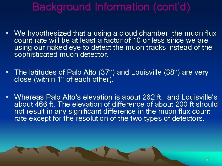 Background Information (cont'd) • We hypothesized that a using a cloud chamber, the muon