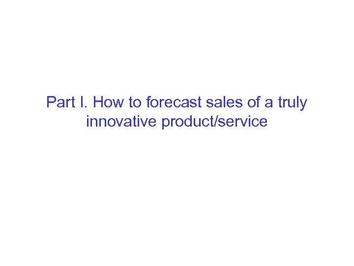 Part I. How to forecast sales of a truly innovative product/service