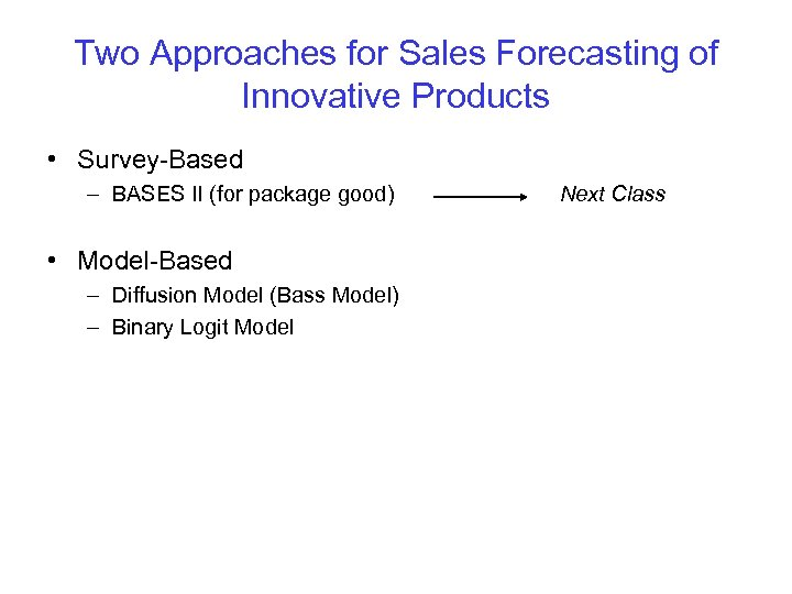 Two Approaches for Sales Forecasting of Innovative Products • Survey-Based – BASES II (for