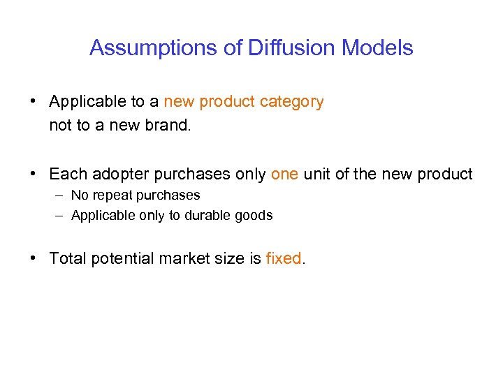 Assumptions of Diffusion Models • Applicable to a new product category not to a