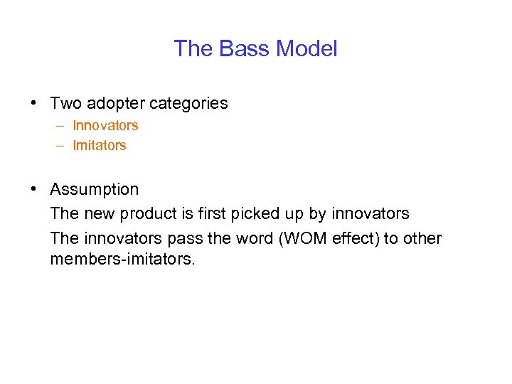 The Bass Model • Two adopter categories – Innovators – Imitators • Assumption The
