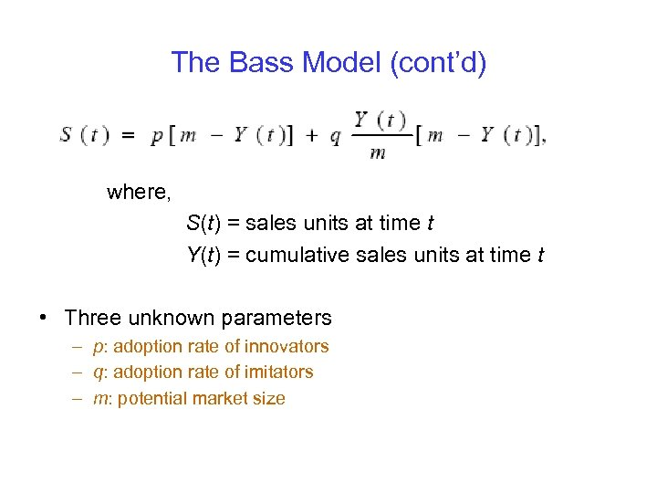 The Bass Model (cont'd) where, S(t) = sales units at time t Y(t) =